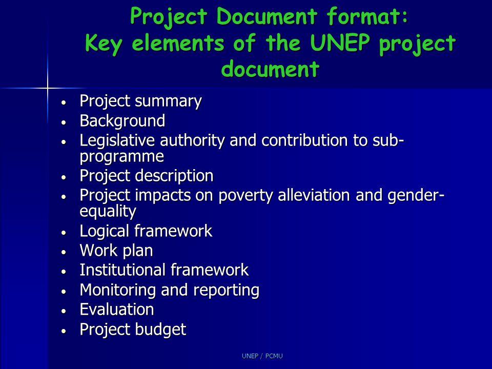 UNEP / PCMU Project Document format: Key elements of the UNEP project document Project summary Project summary Background Background Legislative autho