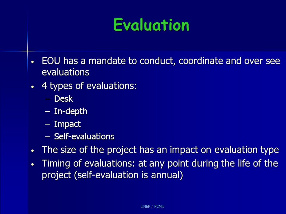 UNEP / PCMU Evaluation EOU has a mandate to conduct, coordinate and over see evaluations EOU has a mandate to conduct, coordinate and over see evaluat