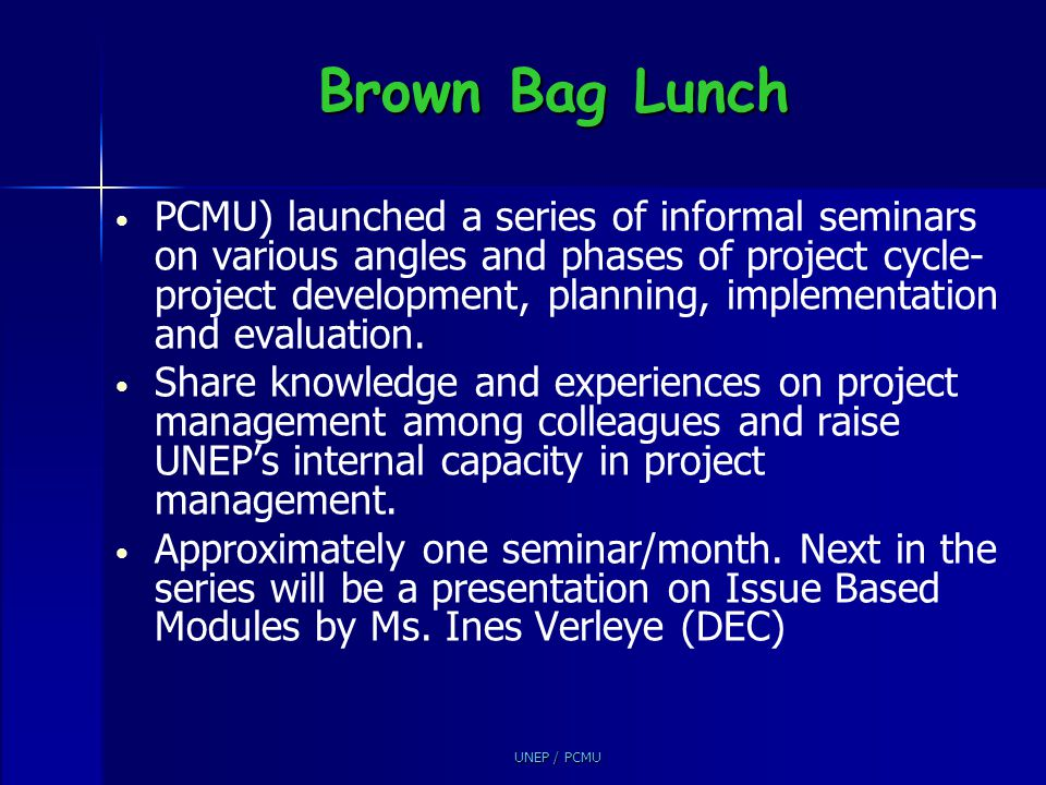 Brown Bag Lunch PCMU) launched a series of informal seminars on various angles and phases of project cycle- project development, planning, implementat