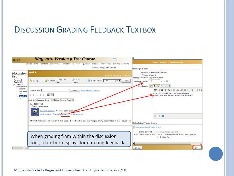 D ISCUSSION G RADING F EEDBACK T EXTBOX When grading from within the discussion tool, a textbox displays for entering feedback. Minnesota State Colleg