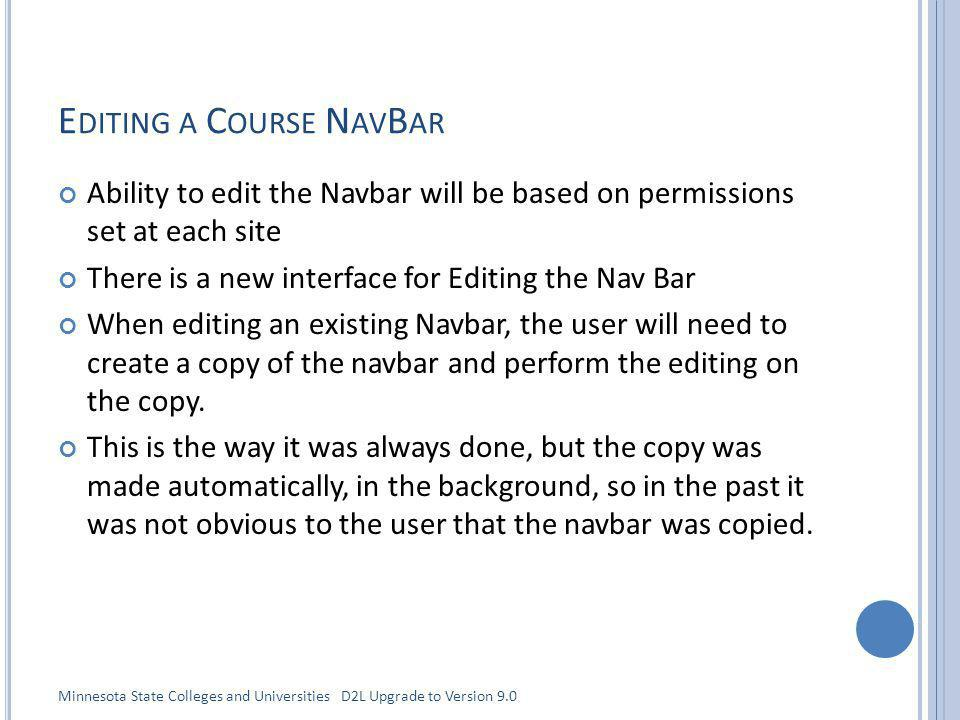 E DITING A C OURSE N AV B AR Ability to edit the Navbar will be based on permissions set at each site There is a new interface for Editing the Nav Bar