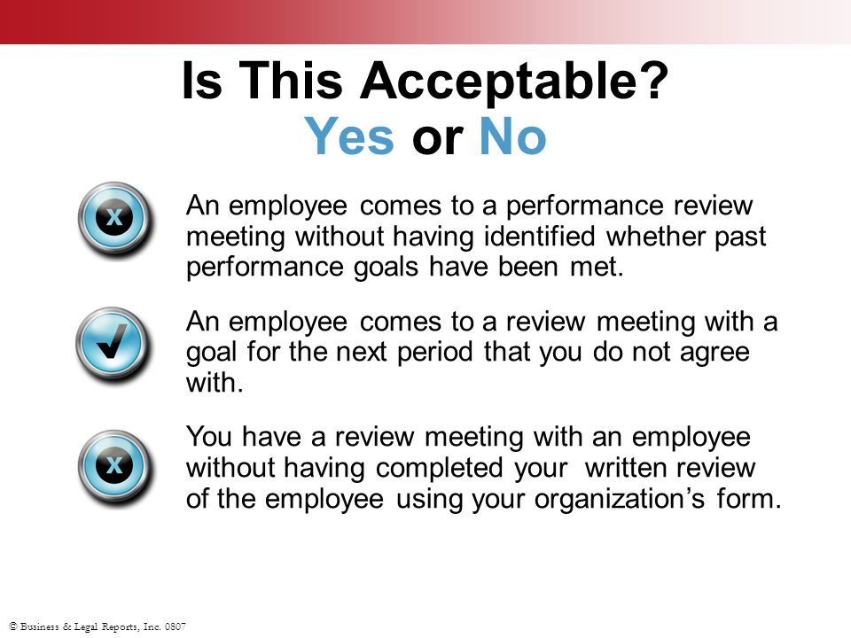 © Business & Legal Reports, Inc. 0807 An employee comes to a performance review meeting without having identified whether past performance goals have