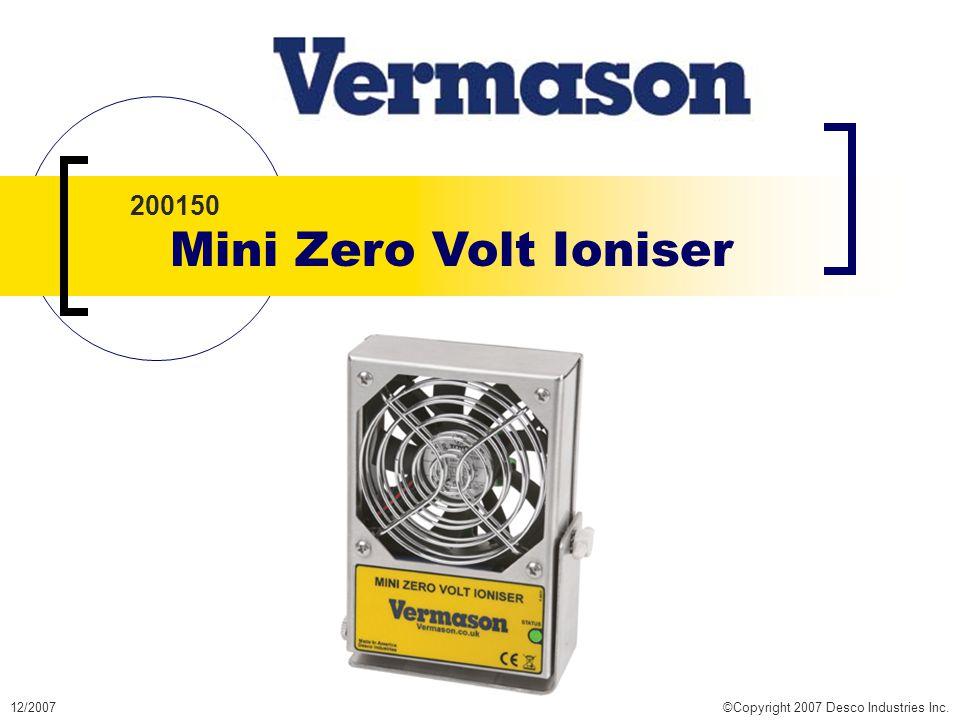 12/2007©Copyright 2007 Desco Industries Inc. 200150 Mini Zero Volt Ioniser