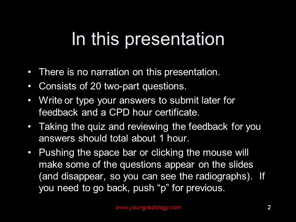 www.youngradiology.com2 In this presentation There is no narration on this presentation. Consists of 20 two-part questions. Write or type your answers