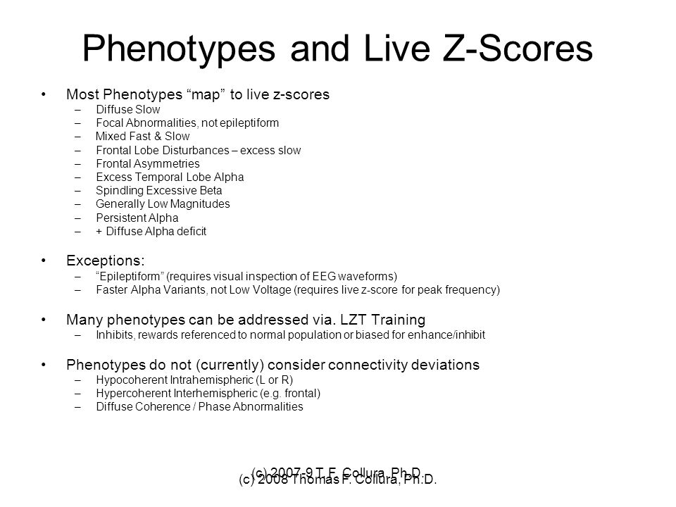 (c) 2007-9 T. F. Collura, Ph.D. Phenotypes and Live Z-Scores Most Phenotypes map to live z-scores –Diffuse Slow –Focal Abnormalities, not epileptiform