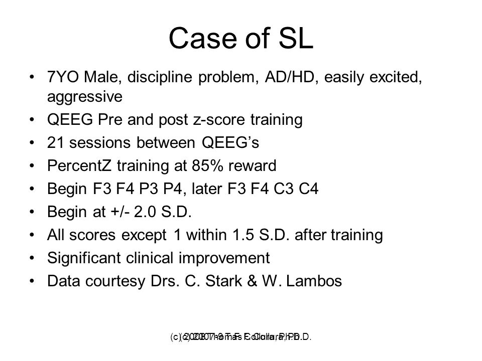 (c) 2007-9 T. F. Collura, Ph.D. Case of SL 7YO Male, discipline problem, AD/HD, easily excited, aggressive QEEG Pre and post z-score training 21 sessi