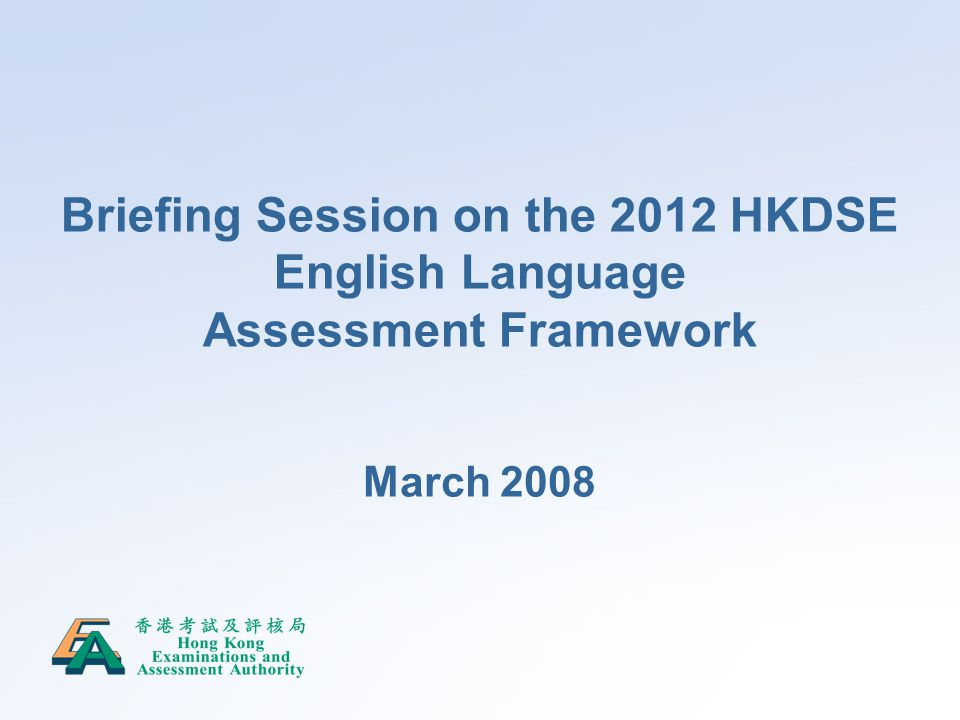 Briefing Session on the 2012 HKDSE English Language Assessment Framework March 2008