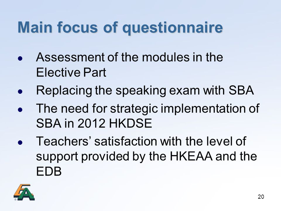 20 Main focus of questionnaire Assessment of the modules in the Elective Part Replacing the speaking exam with SBA The need for strategic implementati