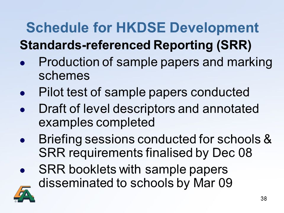 38 Schedule for HKDSE Development Standards-referenced Reporting (SRR) Production of sample papers and marking schemes Pilot test of sample papers con