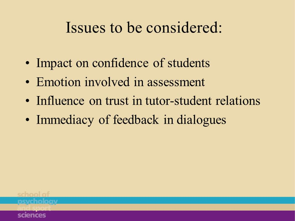 Issues to be considered: Impact on confidence of students Emotion involved in assessment Influence on trust in tutor-student relations Immediacy of feedback in dialogues
