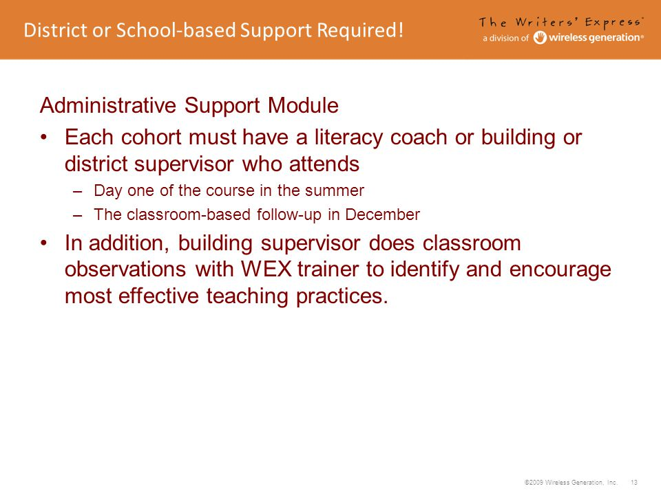 ©2009 Wireless Generation, Inc. 13 Administrative Support Module Each cohort must have a literacy coach or building or district supervisor who attends