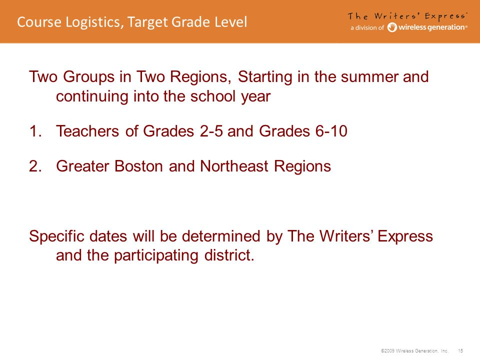 ©2009 Wireless Generation, Inc. 15 Two Groups in Two Regions, Starting in the summer and continuing into the school year 1. Teachers of Grades 2-5 and