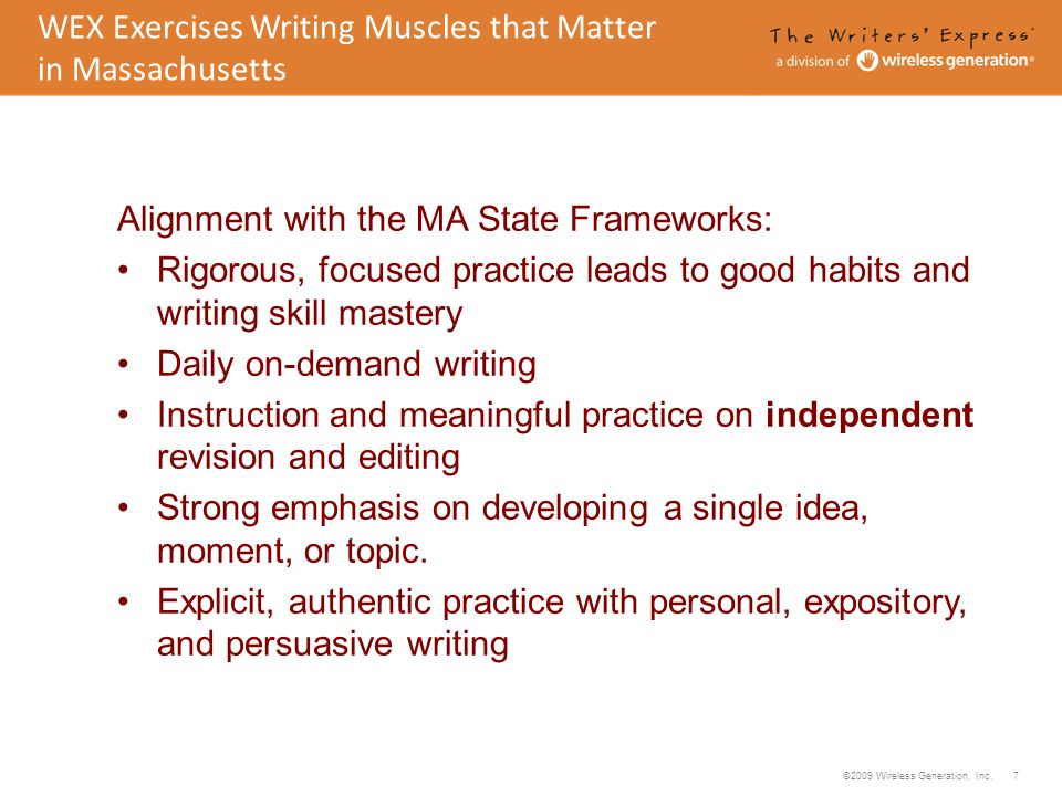 ©2009 Wireless Generation, Inc. 7 Alignment with the MA State Frameworks: Rigorous, focused practice leads to good habits and writing skill mastery Da