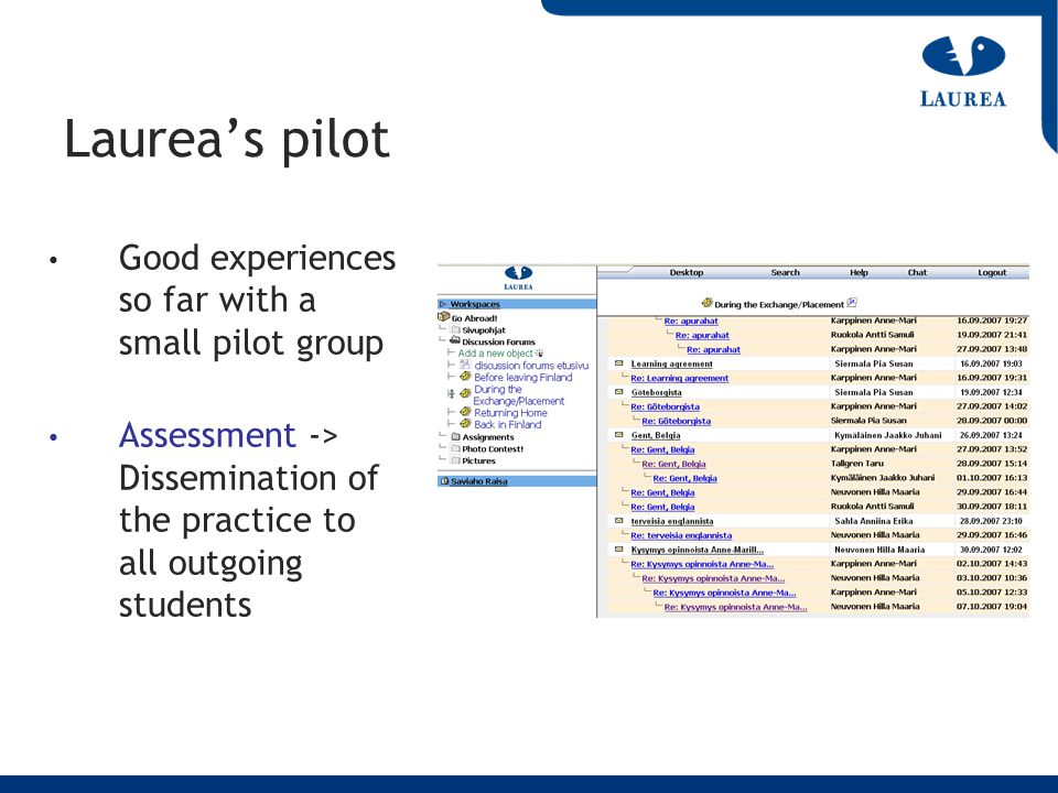 Laureas pilot Good experiences so far with a small pilot group Assessment -> Dissemination of the practice to all outgoing students