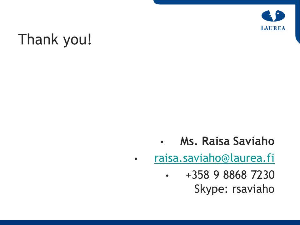 Thank you! Ms. Raisa Saviaho raisa.saviaho@laurea.fi +358 9 8868 7230 Skype: rsaviaho