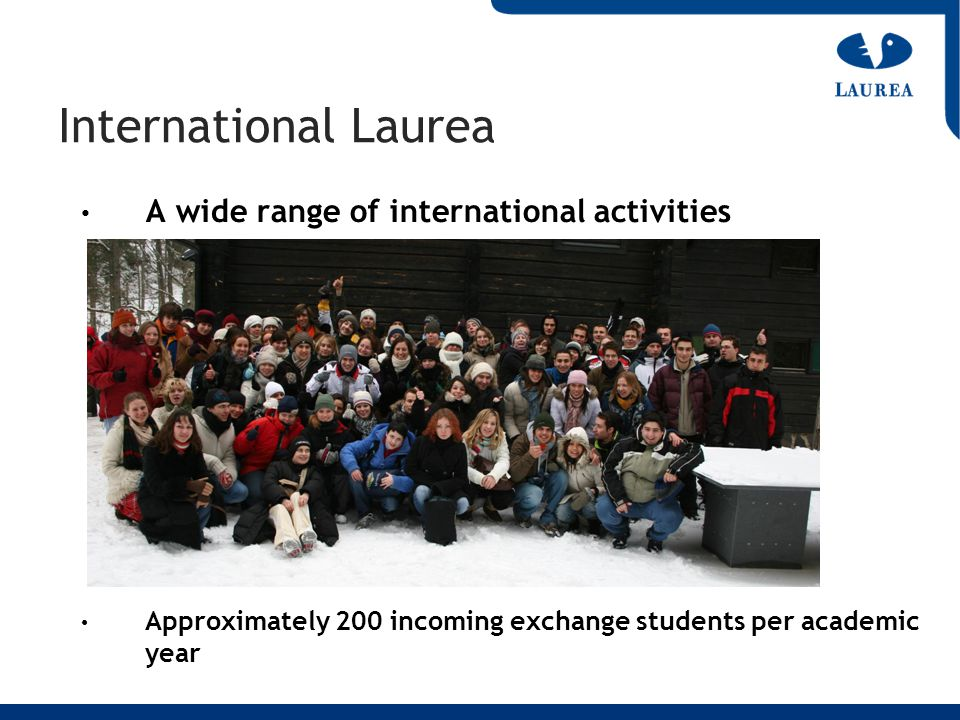 A wide range of international activities Approximately 200 incoming exchange students per academic year International Laurea