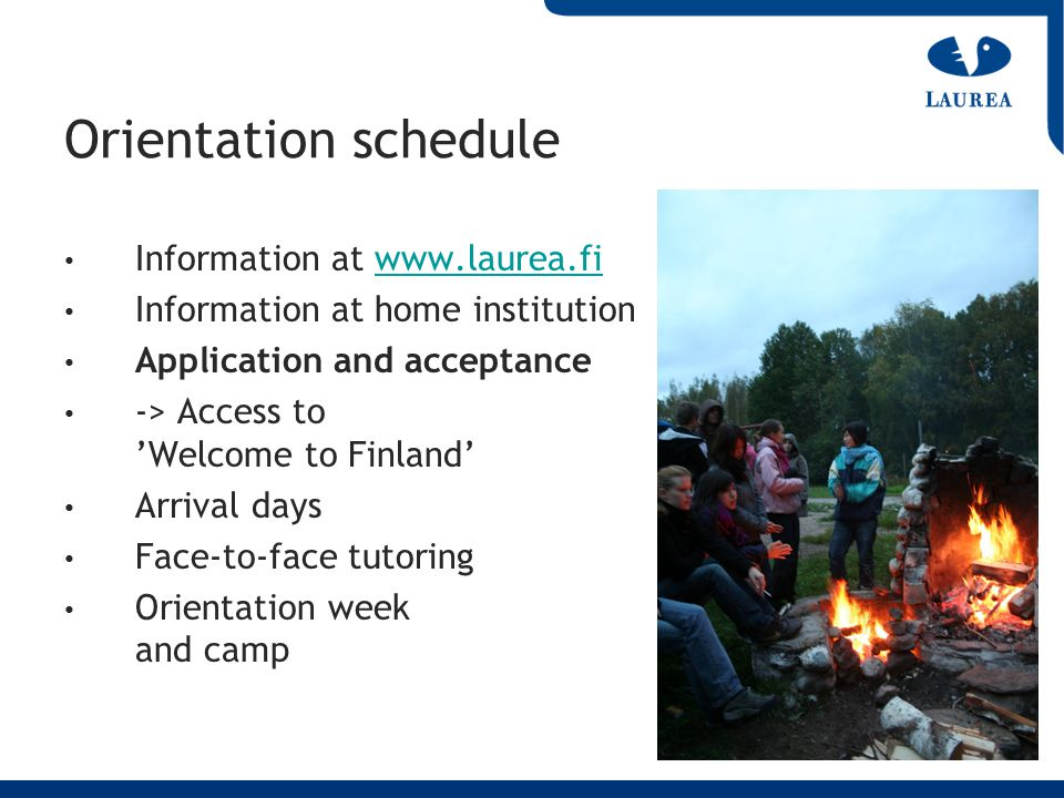 Orientation schedule Information at www.laurea.fiwww.laurea.fi Information at home institution Application and acceptance -> Access to Welcome to Finl