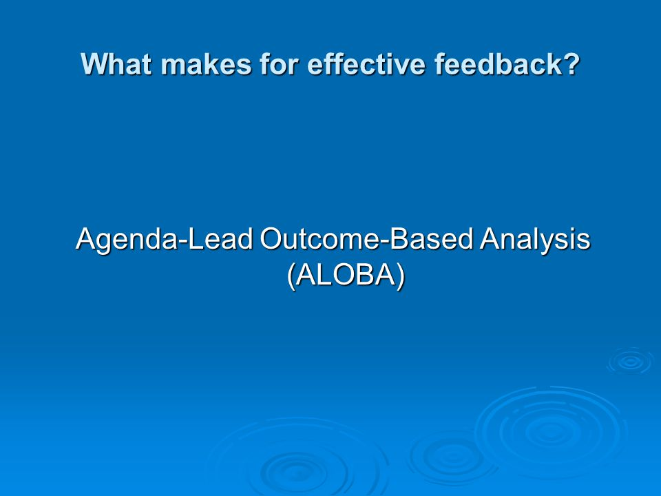 What makes for effective feedback? Agenda-Lead Outcome-Based Analysis (ALOBA)