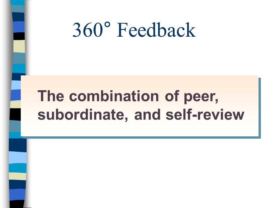 360° Feedback The combination of peer, subordinate, and self-review