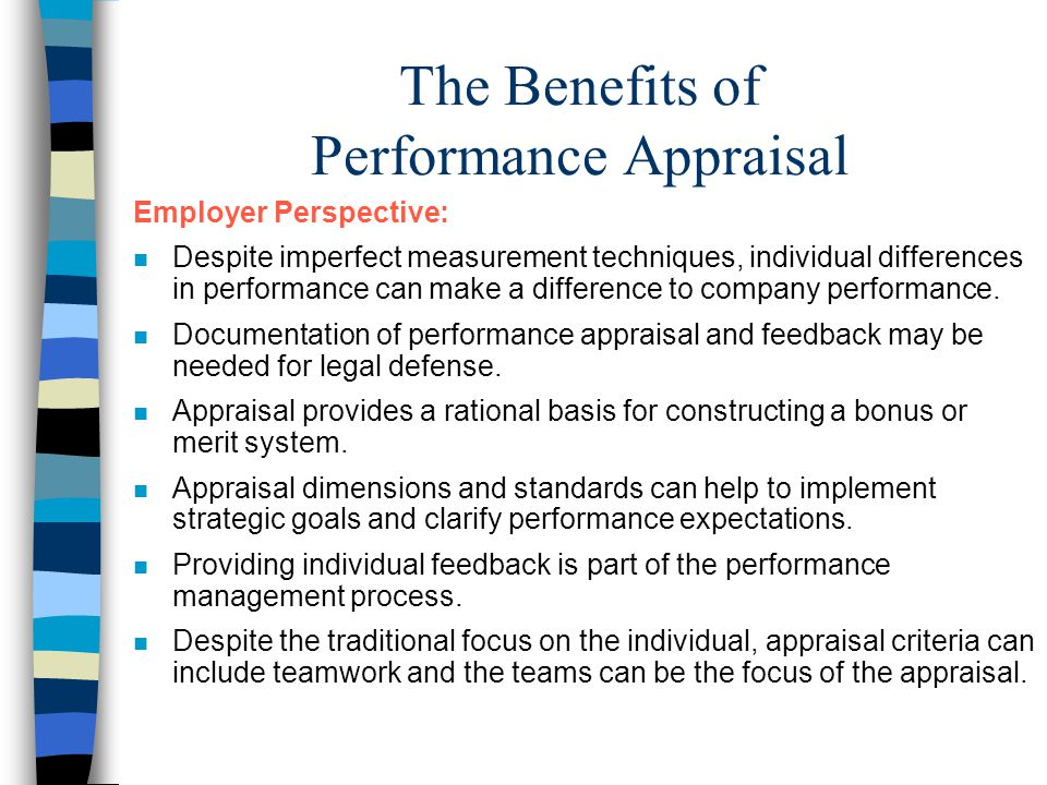 The Benefits of Performance Appraisal Employer Perspective: n Despite imperfect measurement techniques, individual differences in performance can make a difference to company performance.