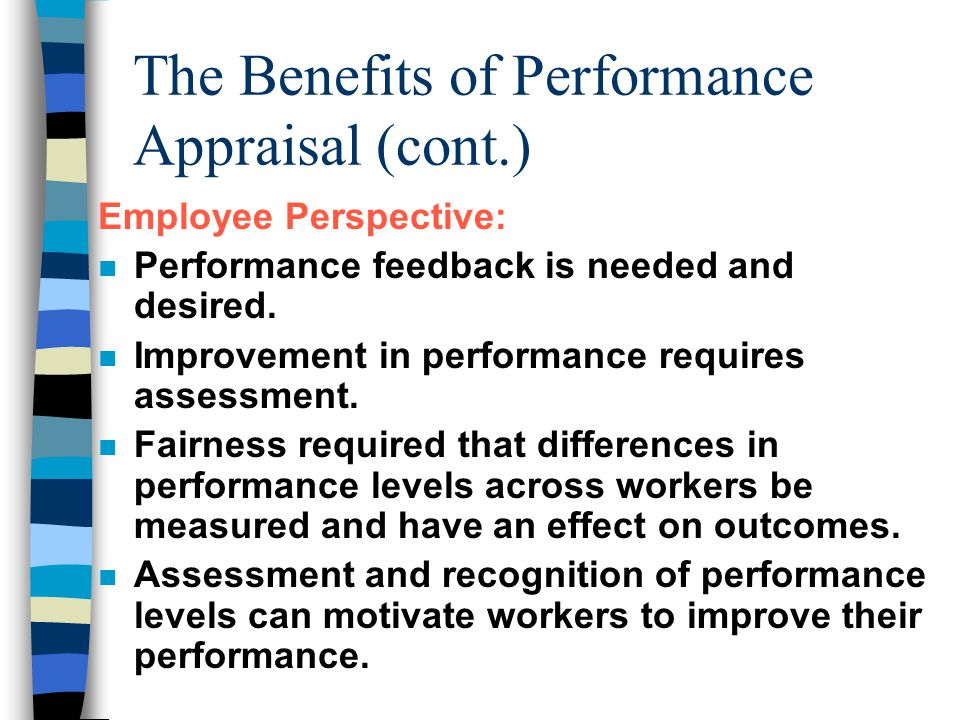 The Benefits of Performance Appraisal (cont.) Employee Perspective: n Performance feedback is needed and desired.