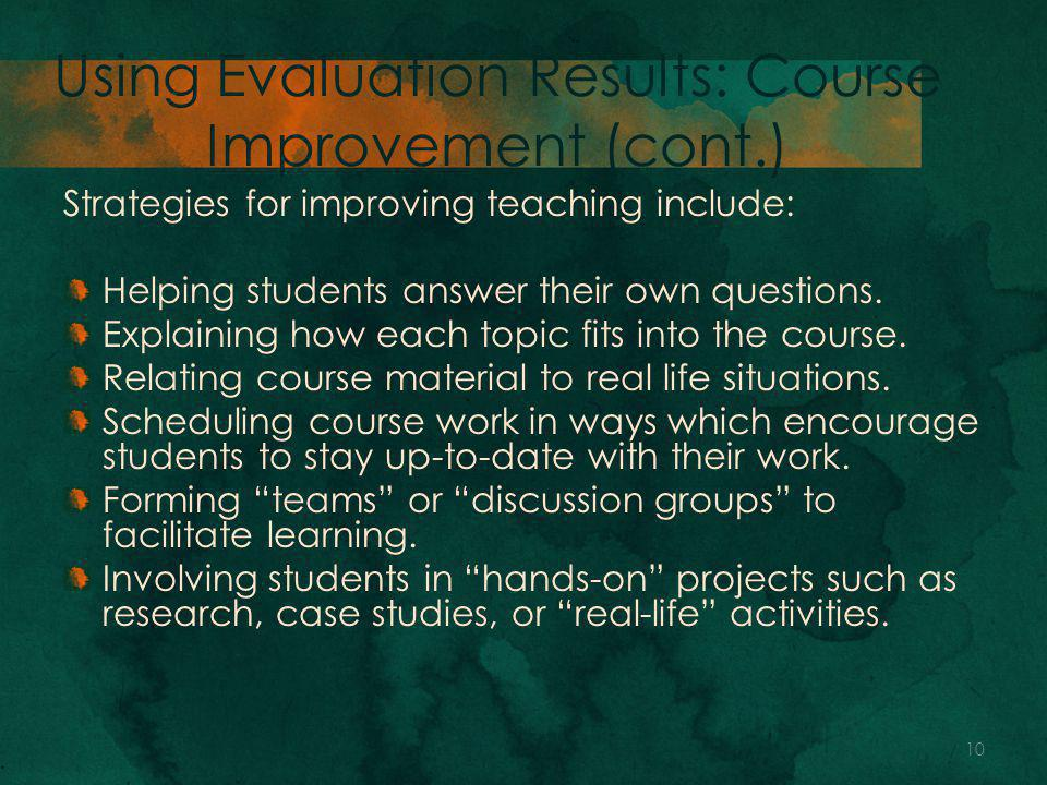 Using Evaluation Results: Course Improvement (cont.) Strategies for improving teaching include: Helping students answer their own questions.
