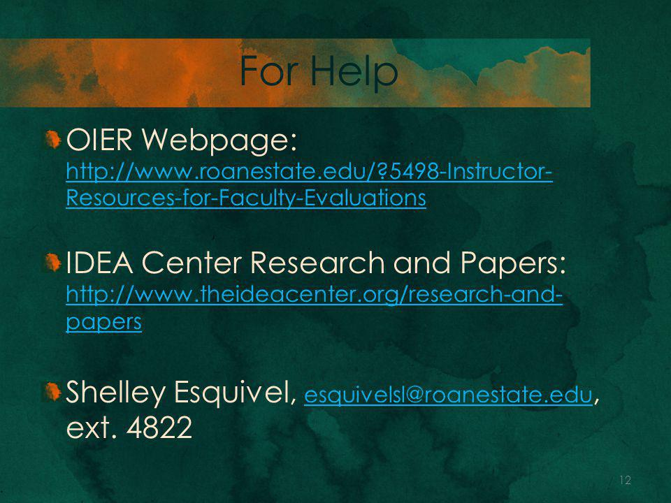 For Help OIER Webpage: http://www.roanestate.edu/ 5498-Instructor- Resources-for-Faculty-Evaluations http://www.roanestate.edu/ 5498-Instructor- Resources-for-Faculty-Evaluations IDEA Center Research and Papers: http://www.theideacenter.org/research-and- papers http://www.theideacenter.org/research-and- papers Shelley Esquivel, esquivelsl@roanestate.edu, ext.