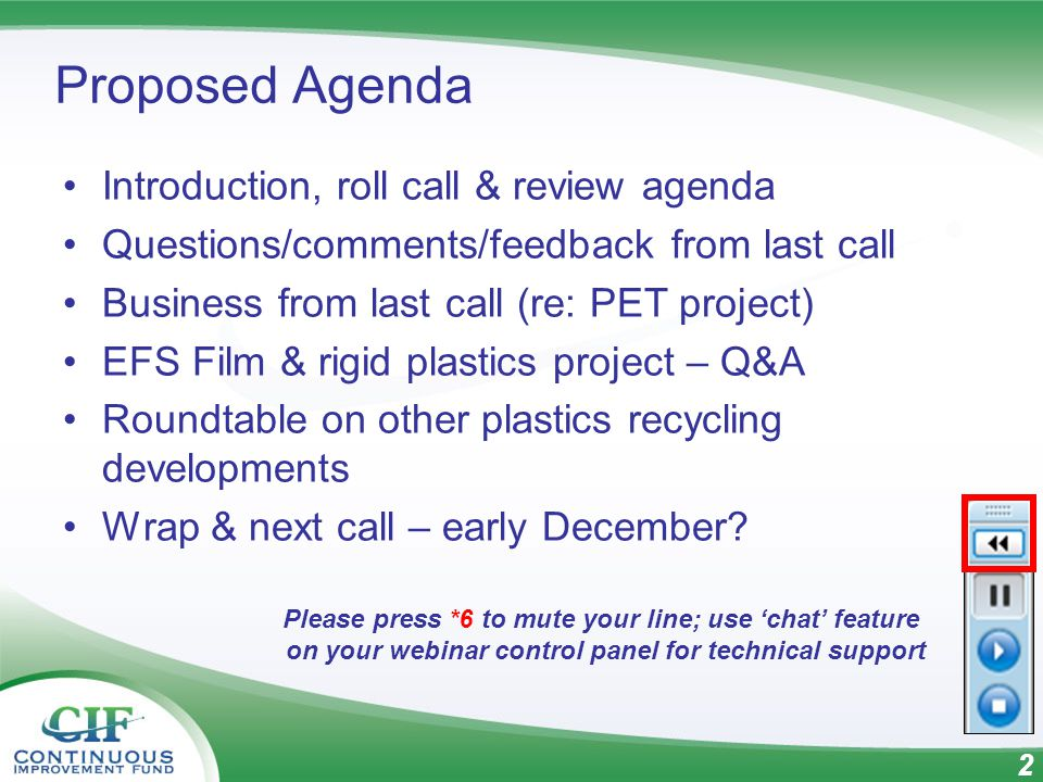 2 Proposed Agenda Introduction, roll call & review agenda Questions/comments/feedback from last call Business from last call (re: PET project) EFS Film & rigid plastics project – Q&A Roundtable on other plastics recycling developments Wrap & next call – early December.
