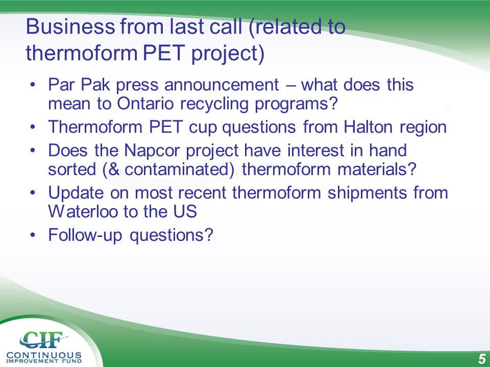 5 Business from last call (related to thermoform PET project) Par Pak press announcement – what does this mean to Ontario recycling programs.
