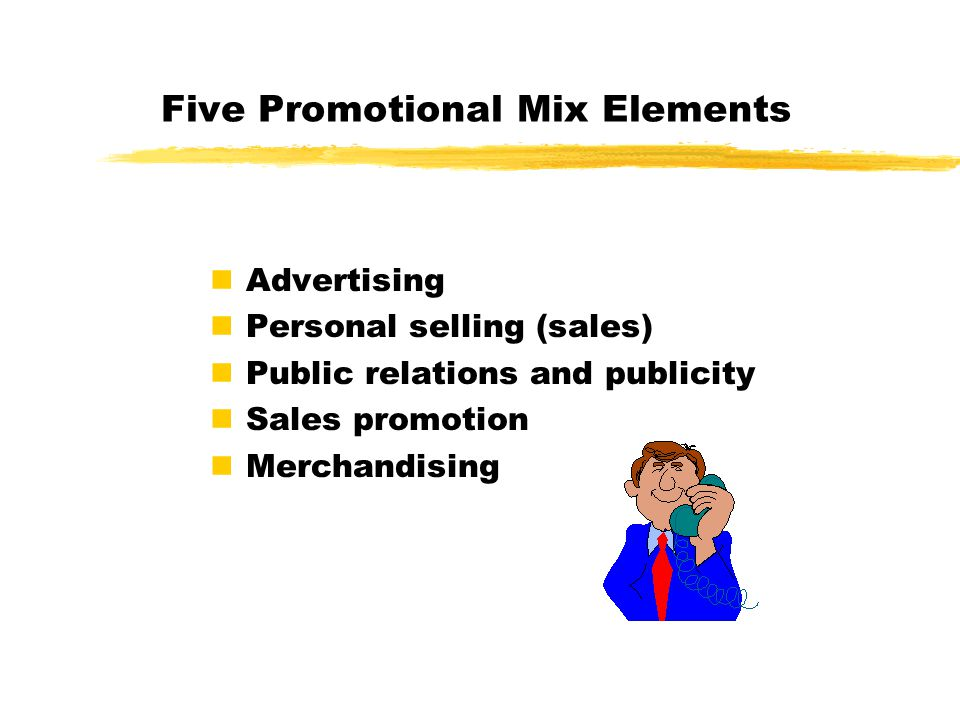 Five Promotional Mix Elements Advertising Personal selling (sales) Public relations and publicity Sales promotion Merchandising
