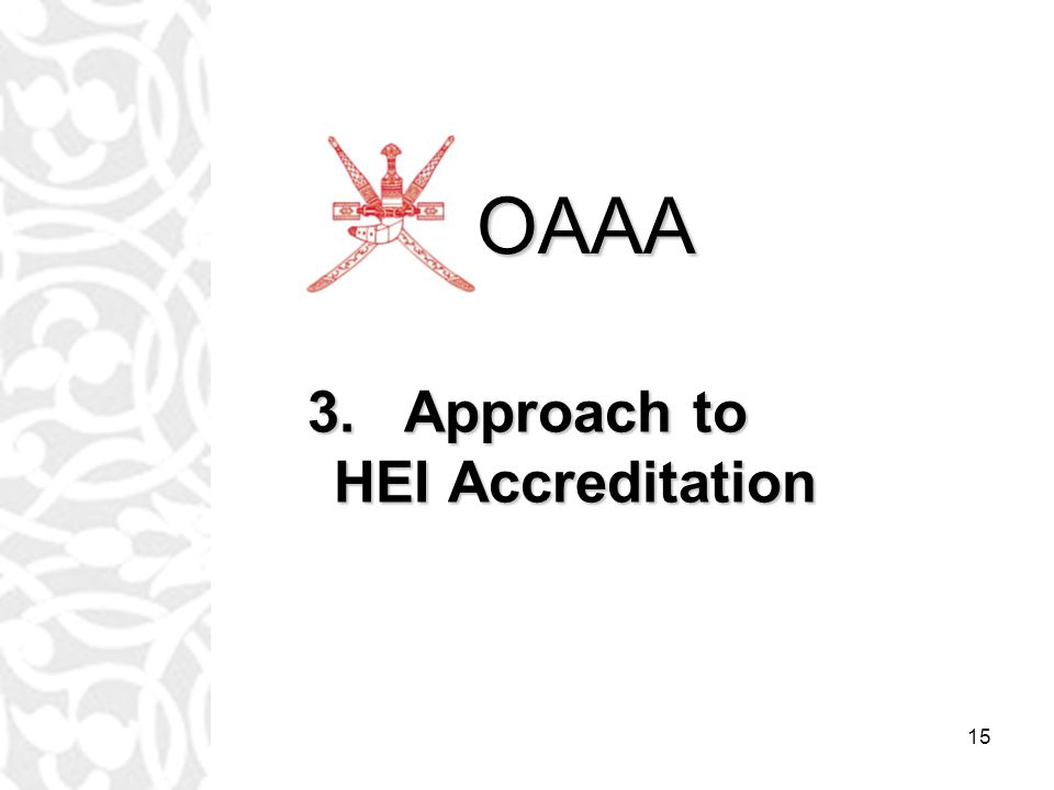 15 3.Approach to HEI Accreditation OAAA
