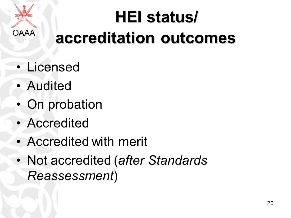 20 HEI status/ accreditation outcomes HEI status/ accreditation outcomes Licensed Audited On probation Accredited Accredited with merit Not accredited (after Standards Reassessment) OAAA