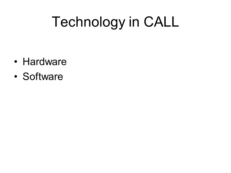 Technology in CALL Hardware Software