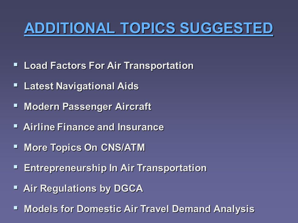 ADDITIONAL TOPICS SUGGESTED Load Factors For Air Transportation Load Factors For Air Transportation Latest Navigational Aids Latest Navigational Aids