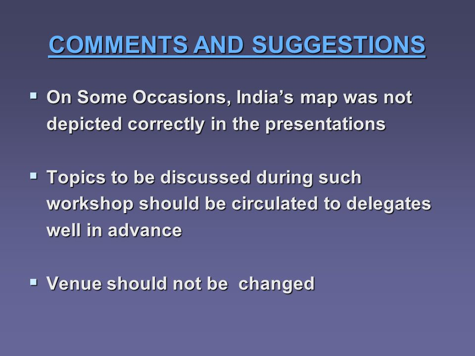 COMMENTS AND SUGGESTIONS On Some Occasions, Indias map was not depicted correctly in the presentations On Some Occasions, Indias map was not depicted