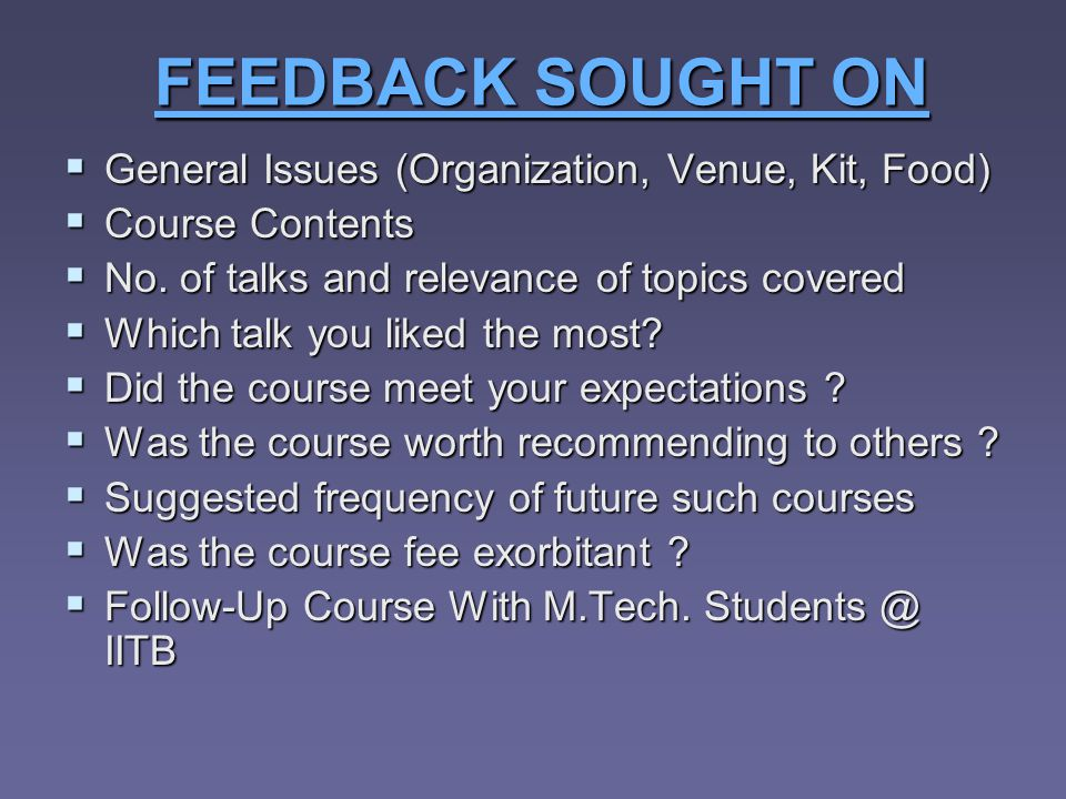 FEEDBACK SOUGHT ON General Issues (Organization, Venue, Kit, Food) General Issues (Organization, Venue, Kit, Food) Course Contents Course Contents No.