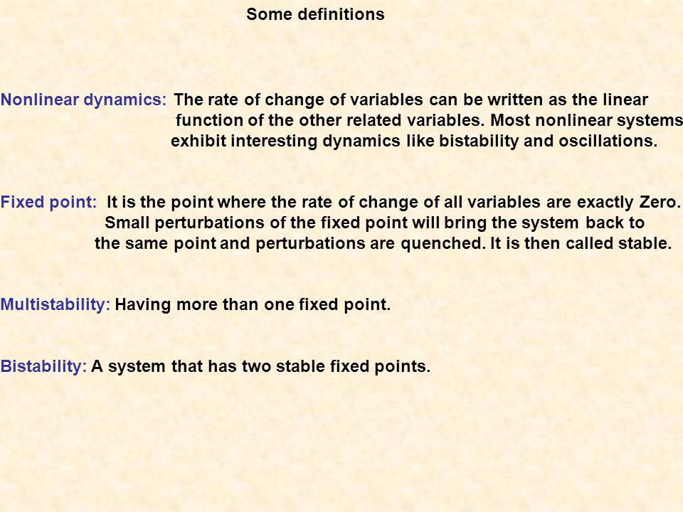 Some definitions Nonlinear dynamics: The rate of change of variables can be written as the linear function of the other related variables. Most nonlin