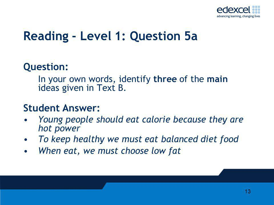 13 Reading - Level 1: Question 5a Question: In your own words, identify three of the main ideas given in Text B.
