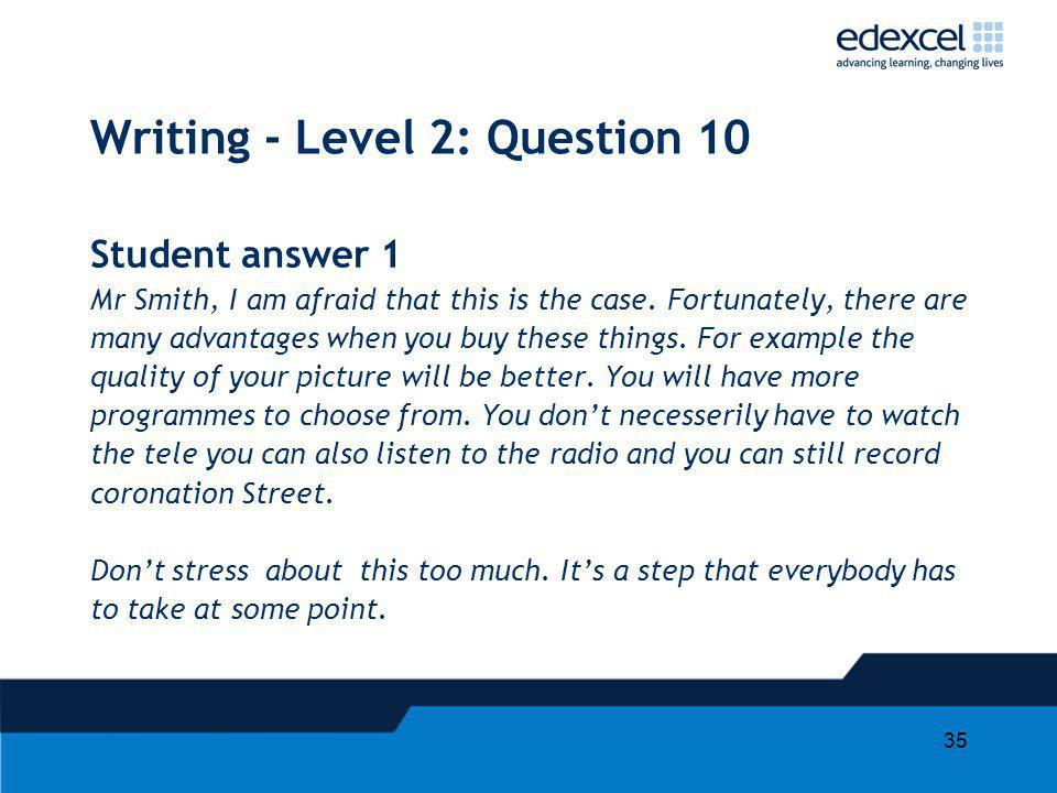 35 Writing - Level 2: Question 10 Student answer 1 Mr Smith, I am afraid that this is the case.