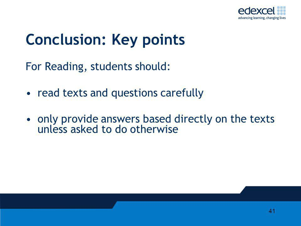 41 Conclusion: Key points For Reading, students should: read texts and questions carefully only provide answers based directly on the texts unless asked to do otherwise