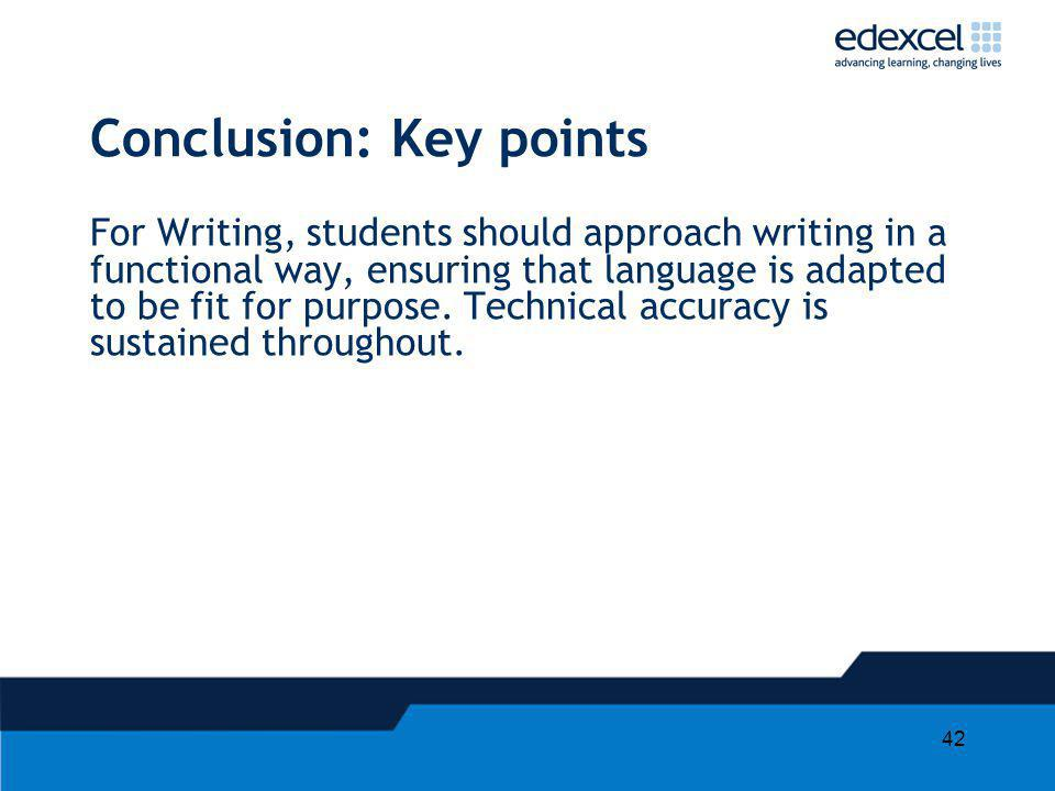 42 Conclusion: Key points For Writing, students should approach writing in a functional way, ensuring that language is adapted to be fit for purpose.