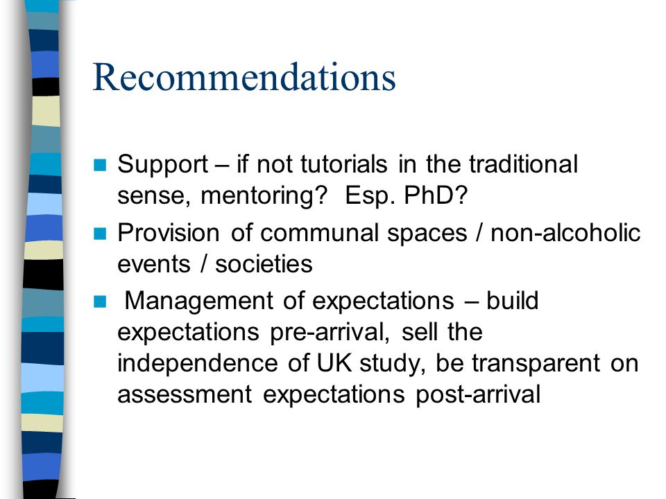 Recommendations Support – if not tutorials in the traditional sense, mentoring? Esp. PhD? Provision of communal spaces / non-alcoholic events / societ