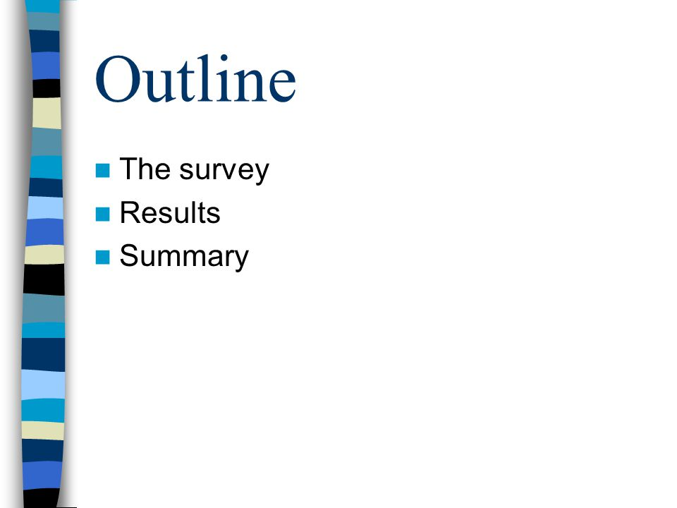 Outline The survey Results Summary