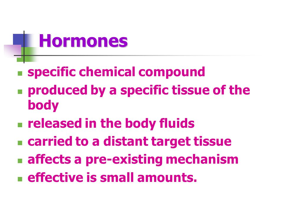 Hormones Chemical messenger Secreted by endocrine gland Specific to target Activate cellular change Of 4 different chemical types