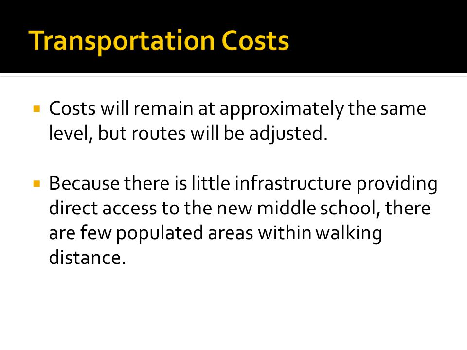 Transportation Costs Costs will remain at approximately the same level, but routes will be adjusted.