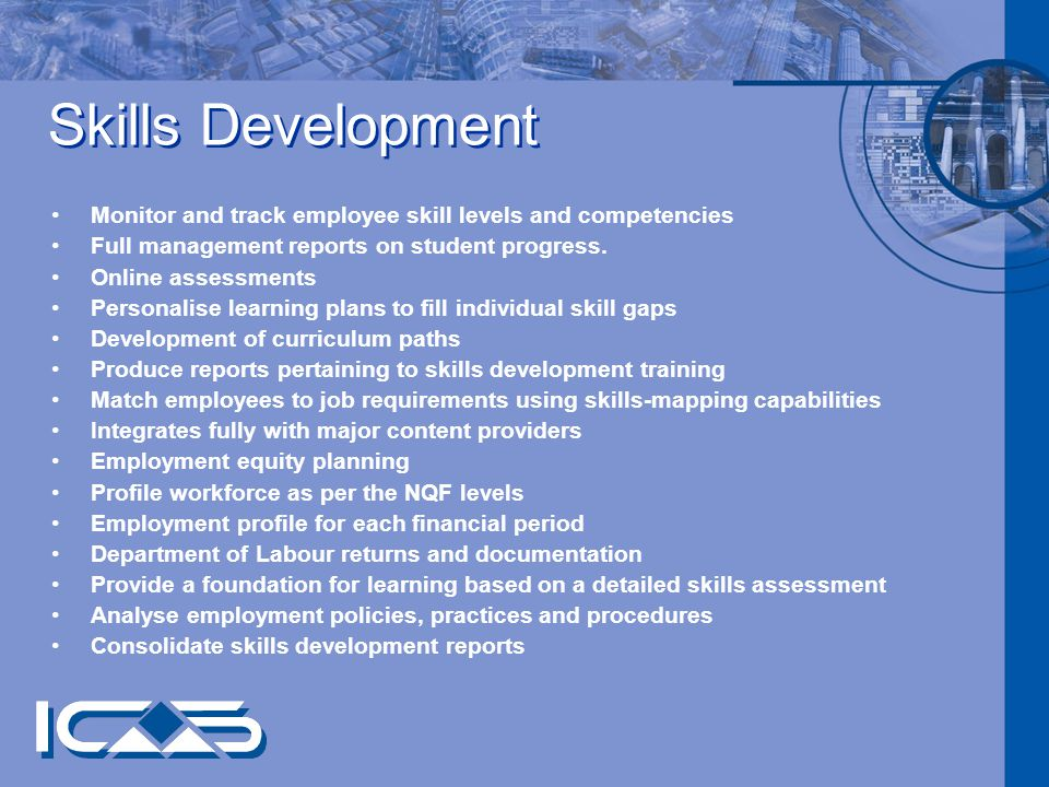 Skills Development Monitor and track employee skill levels and competencies Full management reports on student progress.