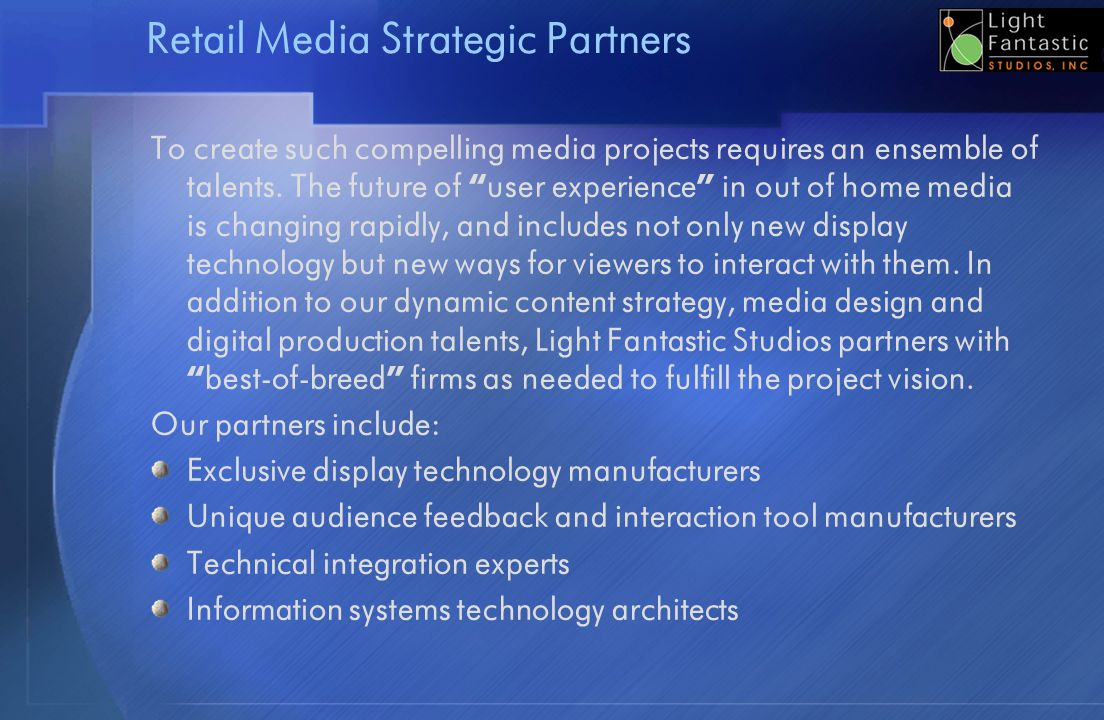 Retail Media Strategic Partners To create such compelling media projects requires an ensemble of talents. The future of user experience in out of home