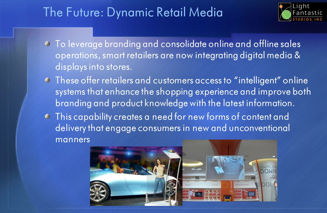 The Future: Dynamic Retail Media To leverage branding and consolidate online and offline sales operations, smart retailers are now integrating digital