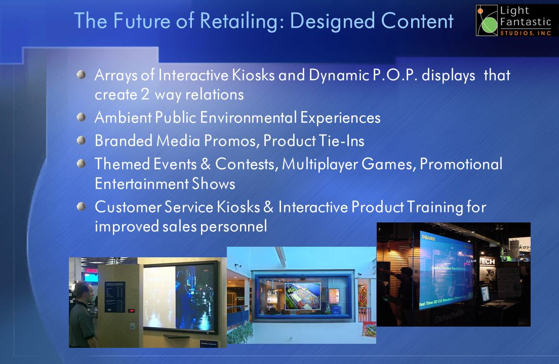 The Future of Retailing: Designed Content Arrays of Interactive Kiosks and Dynamic P.O.P. displays that create 2 way relations Ambient Public Environm