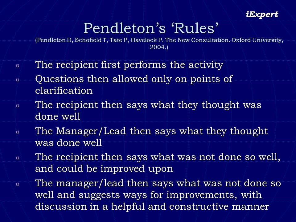 iExpert Pendletons Rules (Pendleton D, Schofield T, Tate P, Havelock P. The New Consultation. Oxford University, 2004.) The recipient first performs t